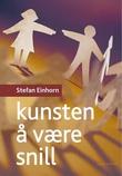 """""""Kunsten å være snill - om kraften i gode gjerninger og å være medmenneske"""" av Stefan Einhorn"""
