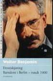 """""""Enveiskjøring ; Barndom i Berlin - rundt 1900"""" av Walter Benjamin"""