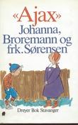 """""""Johanna, Broremann og frk.Sørensen"""" av Ajax"""