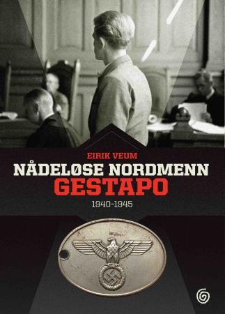"""""""Nådeløse nordmenn - Gestapo 1940-1945"""" av Eirik Veum"""