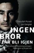 """""""Ingen bror får bli igjen - en kamptolks beretning om krigen i Afghanistan og Norges svik"""" av Faizullah Muradi"""