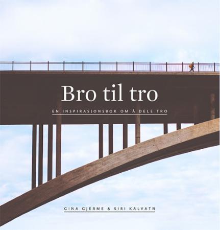 """""""Bro til tro - en inspirasjonsbok om å dele tro"""" av Gina Gjerme"""