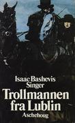 """""""Trollmannen fra Lublin ; Sjosja ; Fiender - en kjærlighetshistorie"""" av Isaac Bashevis Singer"""