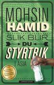 """""""Slik blir du styrtrik i Asia!"""" av Mohsin Hamid"""