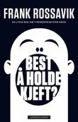 """""""Best å holde kjeft? - en liten bok om ytringsfrihetens krise"""" av Frank Rossavik"""