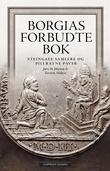 """""""Borgias forbudte bok - steingale samlere og pillråtne paver"""" av Torstein Helleve"""