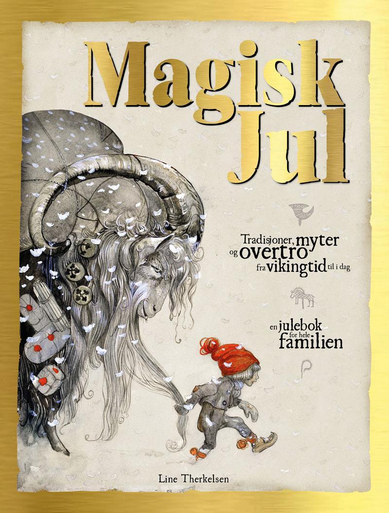 """""""Magisk jul - tradisjoner, myter og overtro fra vikingtid til i dag"""" av Line Therkelsen"""