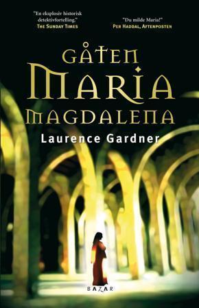 """""""Gåten Maria Magdalena - konspirasjonen om Jesus og Maria Magdalenas ættelinje"""" av Laurence Gardner"""