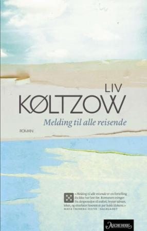 """""""Melding til alle reisende - roman"""" av Liv Køltzow"""