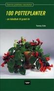"""""""100 potteplanter - en håndbok til grønt liv"""" av Tommy Eide"""