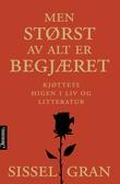 """""""Men størst av alt er begjæret kjøttets higen i liv og litteratur"""" av Sissel Gran"""