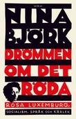 """""""Drömmen om det röda - Rosa Luxemburg, socialism, språk och kärlek"""" av Nina Björk"""