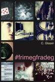 """""""#frimegfradeg"""" av C. Glaser"""