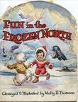 """FUN IN THE FROZEN NORTH"" av Molly B. Thomson"