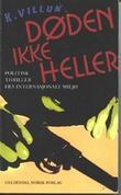 """""""Døden ikke heller - roman"""" av K. Villun"""