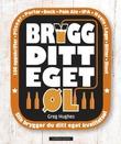 """""""Brygg ditt eget øl - 100 oppskrifter"""" av Greg Hughes"""