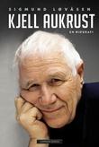 """""""Kjell Aukrust - en biografi"""" av Sigmund Løvåsen"""