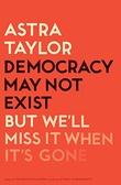 Omslagsbilde av Democracy May Not Exist, but We'll Miss It When It's Gone