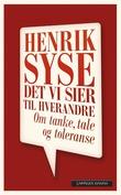 """""""Det vi sier til hverandre - om tanke, tale og toleranse"""" av Henrik Syse"""