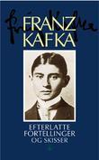 """""""Efterlatte fortellinger og skisser"""" av Franz Kafka"""