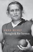 """""""Songbok for hesten - roman"""" av Arne Ruset"""