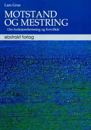 """""""Motstand og mestring - om funksjonshemming og livskår"""" av Lars Grue"""