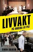 """""""Livvakt - på innsida av PST"""" av Simon Frammarsvik Solheim"""