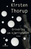 """""""Erindring om kjærligheten - roman"""" av Kirsten Thorup"""