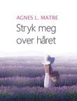 """""""Stryk meg over håret"""" av Agnes Lovise Matre"""