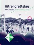 """""""Hitra Idrettslag 1970-2020 - samhold, svette og suksess"""" av Krister Olsen"""