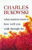 """What Matters Most is How Well You Walk Through the Fire"" av Charles Bukowski"