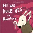 """""""Det var ikke jeg! sa Robinhund"""" av Alice Bjerknes Lima de Faria"""