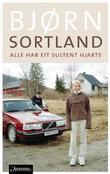 """""""Alle har eit sultent hjerte - roman"""" av Bjørn Sortland"""