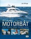 """""""På tur med motorbåt - sikkerhet, manøvrering, navigasjon, motorteknikk, turforslag"""" av Jon Winge"""