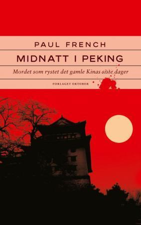 """""""Midnatt i Peking - mordet som rystet det gamle Kinas siste dager"""" av Paul French"""