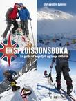 """""""Ekspedisjonsboka - en guide til høye fjell og lange skiturer"""" av Aleksander Gamme"""