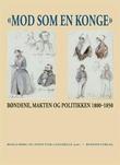 """""""""""Mod som en konge"""" - bøndene, makten og politikken 1800-1850"""" av Roald Berg"""