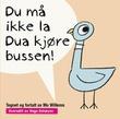 """""""Du må ikke la Dua kjøre bussen!"""" av Mo Willems"""