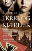 """""""I krig og kjærleik - roman"""" av Ragnhild Kolden"""