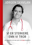 """""""Vi er sterkere enn vi tror - det viktigste jeg har lært av 10 000 pasienter"""" av Jørgen Skavlan"""