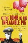 """""""At the tomb of the inflatable pig"""" av John Gimlette"""