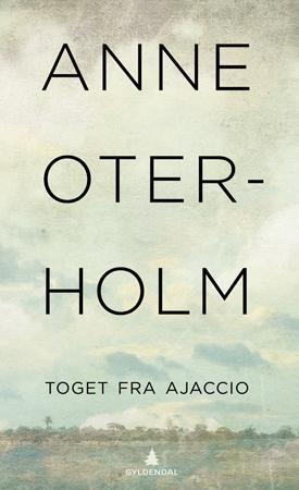 """""""Toget fra Ajaccio - roman"""" av Anne Oterholm"""