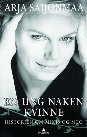 """""""En ung naken kvinne - historien om Mikis og meg"""" av Arja Saijonmaa"""