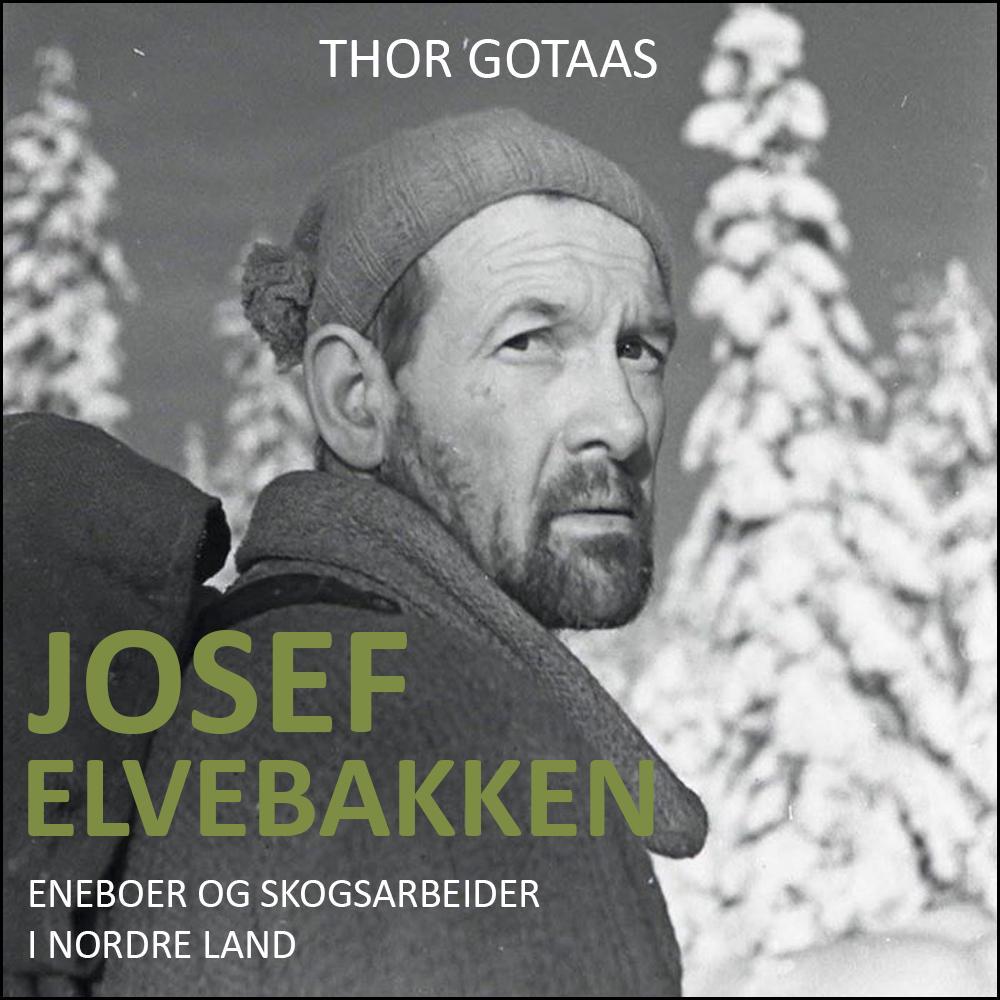 """""""Josef Elvebakken - eneboer og skogsarbeider i Nordre Land"""" av Thor Gotaas"""
