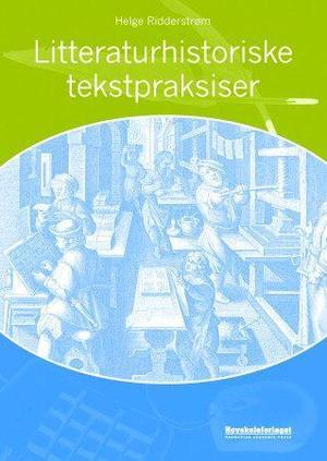 """""""Litteraturhistoriske tekstpraksiser"""" av Helge Ridderstrøm"""