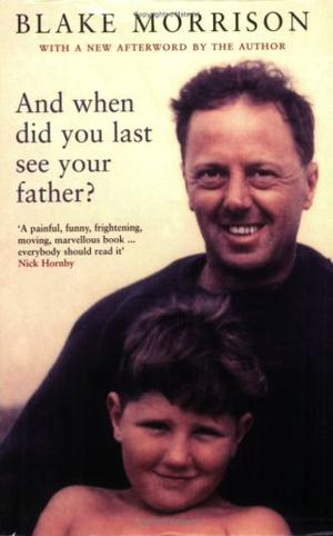 """""""And When Did You Last See Your Father?"""" av Blake Morrison"""