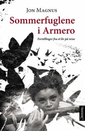 """""""Sommerfuglene i Armero - fortellinger fra et liv på reise"""" av Jon Magnus"""