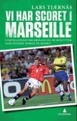 """""""Vi har scoret i Marseille - fortellingen om Drillos og 90 minutter som snudde Norge på hodet"""" av Lars Tjærnås"""