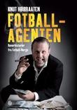 """""""Fotballagenten - røverhistorier fra fotball-Norge"""" av Knut Høibraaten"""