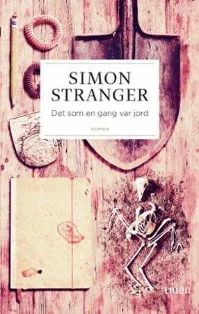 """""""Det som en gang var jord - roman"""" av Simon Stranger"""